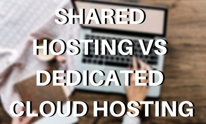 Shared hosting VS dedicated cloud hosting