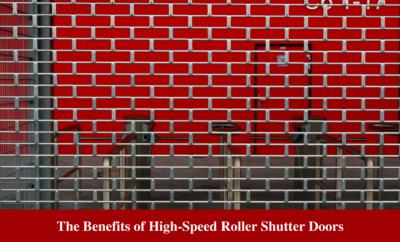 The Benefits of High-Speed Roller Shutter Doors