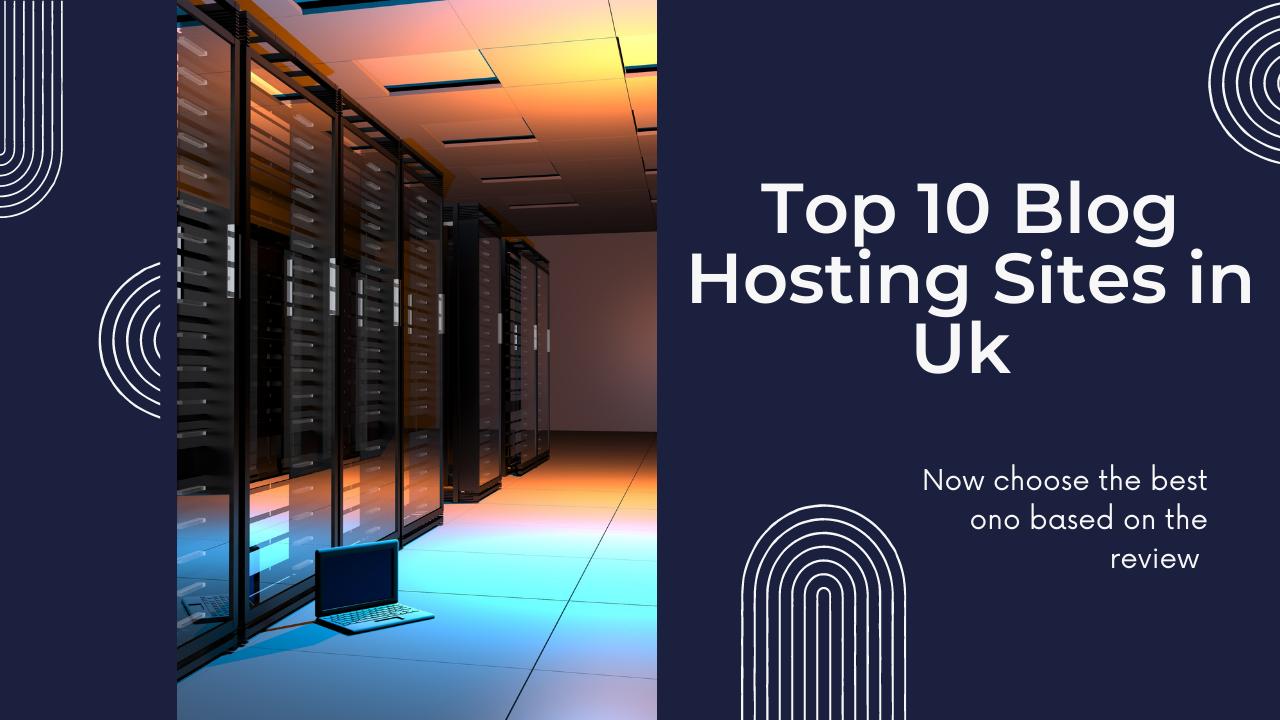 Top 10 Blog Hosting Sites in Uk